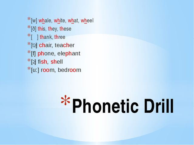 Phonetic Drill [w] whale, white, what, wheel [ð] this, they, these [Ѳ] thank,...