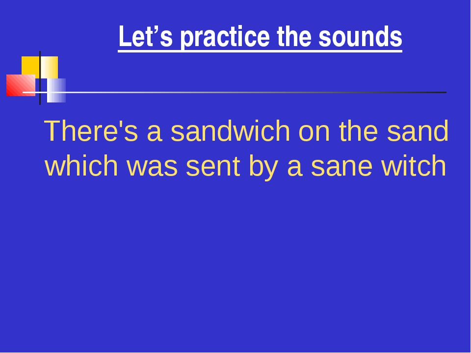 Let's practice the sounds There's a sandwich on the sand which was sent by a...