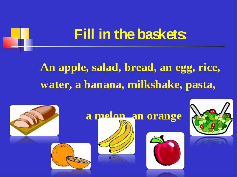 Fill in the baskets: An apple, salad, bread, an egg, rice, water, a banana, m...