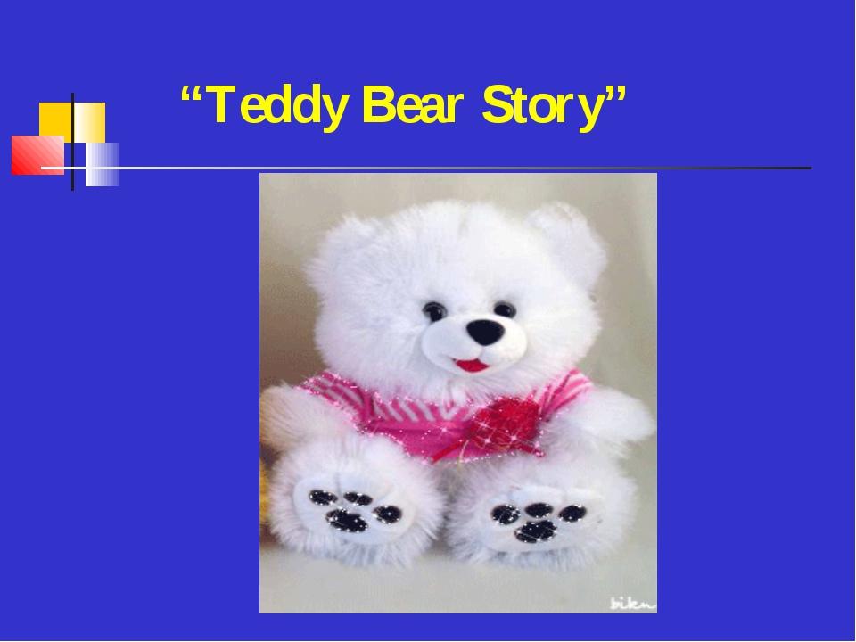 """""""Teddy Bear Story"""""""