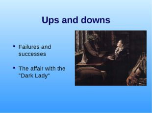 """Ups and downs Failures and successes The affair with the """"Dark Lady"""""""