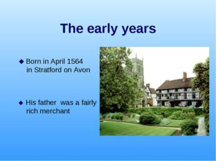 The early years  Born in April 1564 in Stratford on Avon  His father was a