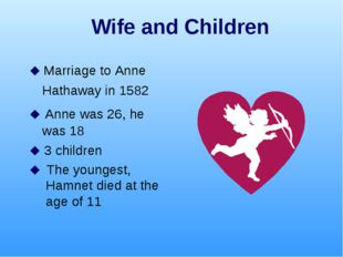Wife and Children  Marriage to Anne Hathaway in 1582  Anne was 26, he was 1