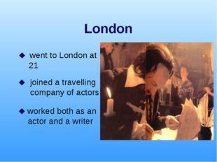 London  went to London at 21  joined a travelling company of actors  worke