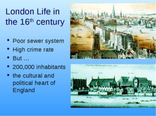 London Life in the 16th century Poor sewer system High crime rate But … 200,0