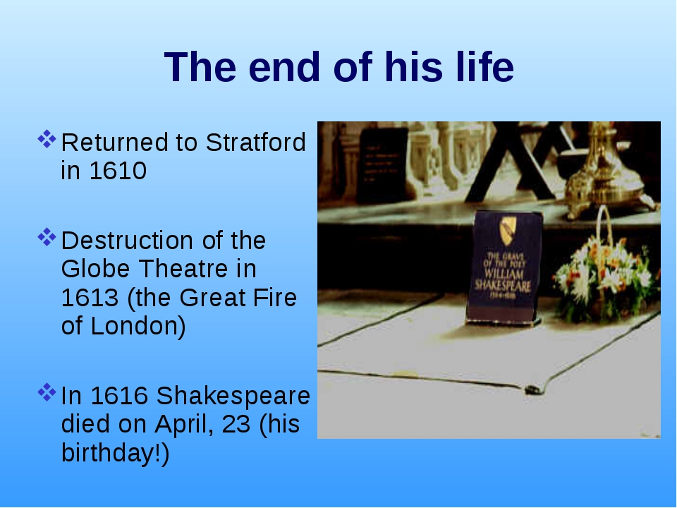 The end of his life Returned to Stratford in 1610 Destruction of the Globe Th...