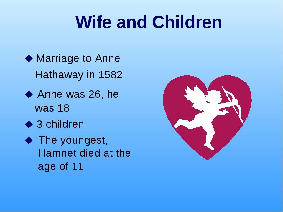 Wife and Children  Marriage to Anne Hathaway in 1582  Anne was 26, he was 1...