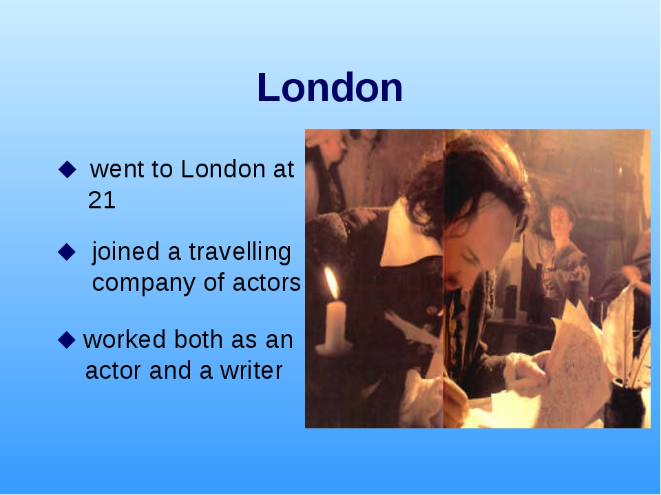 London  went to London at 21  joined a travelling company of actors  worke...