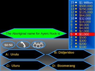 A: Urulu C: Uluru B: Didjeridoo D: Boomerang 50:50 15 14 13 12 11 10 9 8 7 6