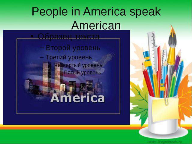 People in America speak American