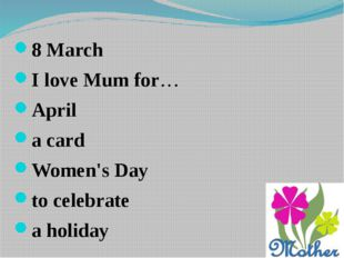 8 March I love Mum for… April a card Women's Day to celebrate a holiday
