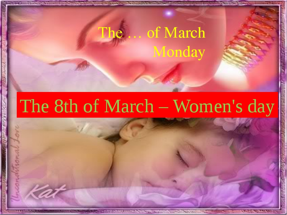 The … of March Monday The 8th of March – Women's day