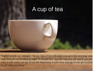"A cup of tea English people say jokingly: ""Seven cups of tea will make you up"