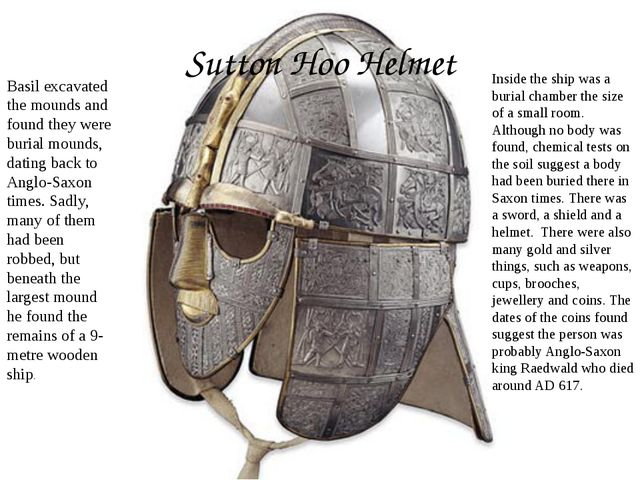 Sutton Hoo Helmet Basil excavated the mounds and found they were burial mound...