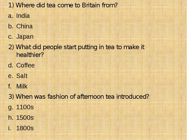 1) Where did tea come to Britain from? India China Japan 2) What did people s...