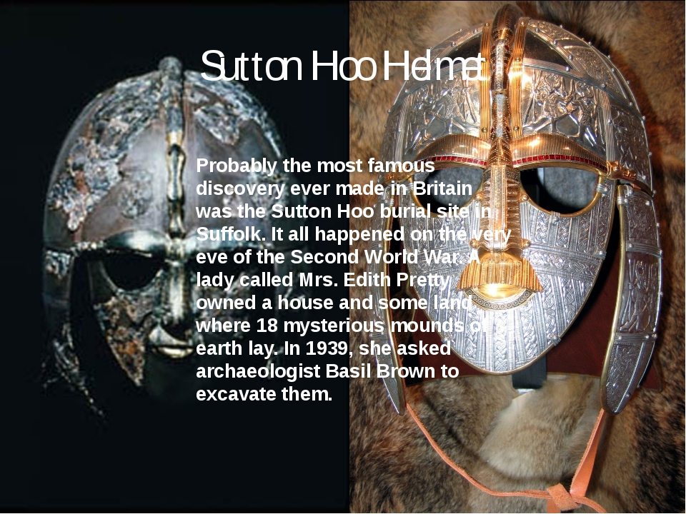 Sutton Hoo Helmet Probably the most famous discovery ever made in Britain was...