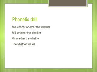 Phonetic drill We wonder whether the whether Will whether the whether, Or whe