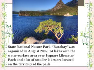 "State National Nature Park ""Burabay""was organized in August 2002. 14 lakes wi"
