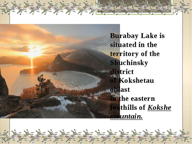 Burabay Lake is situated in the territory of the Shuchinsky district of Koksh...