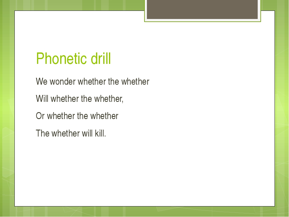 Phonetic drill We wonder whether the whether Will whether the whether, Or whe...
