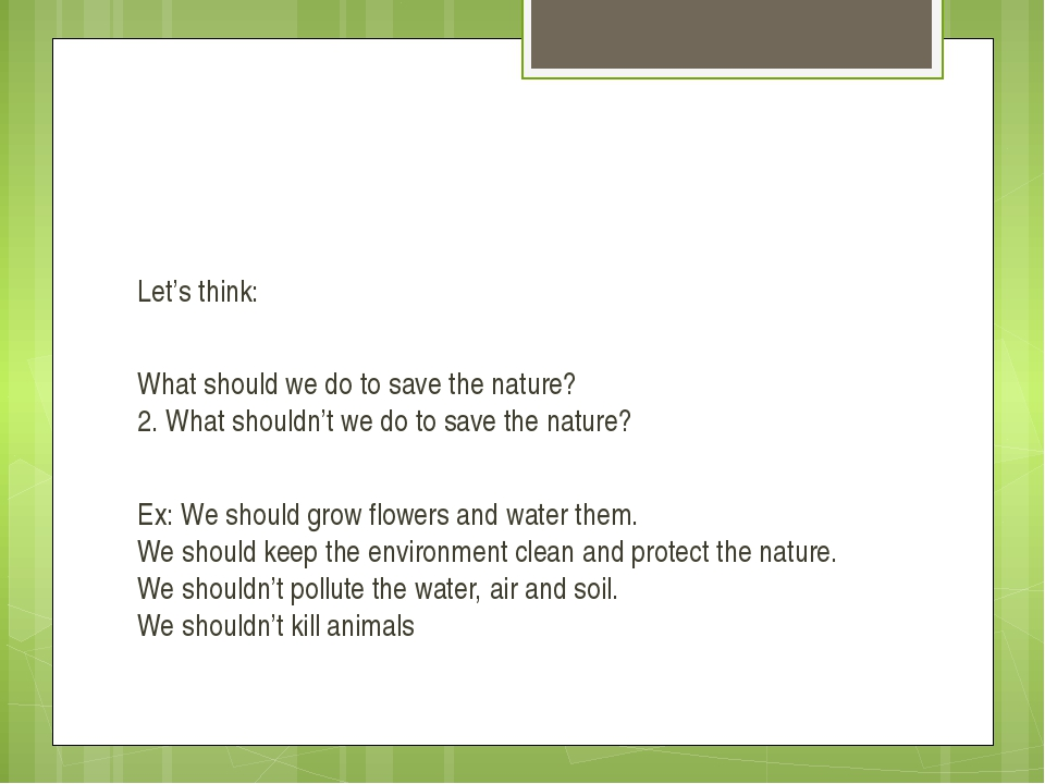 Let's think: What should we do to save the nature? 2. What shouldn't we do t...