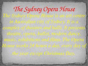 The Sydney Opera House is an art centre in Australian city of Sydney. It is a