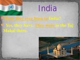 Have they ever been to India? Yes, they have. They were in the Taj Mahal ther