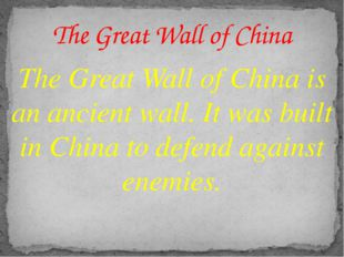 The Great Wall of China is an ancient wall. It was built in China to defend a