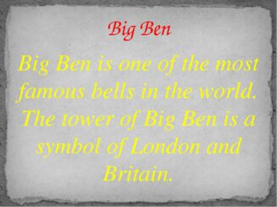 Big Ben is one of the most famous bells in the world. The tower of Big Ben is