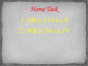 1. SB p.134 ex.8 2. WB p.54 ex.19 Home Task