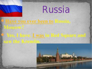 Have you ever been to Russia, Moscow? Yes, I have. I was in Red Square and sa