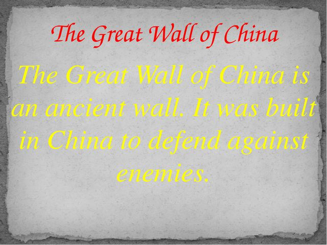 The Great Wall of China is an ancient wall. It was built in China to defend a...