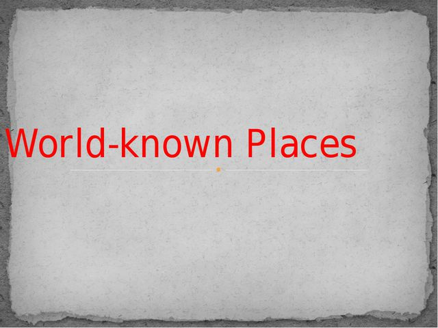 World-known Places