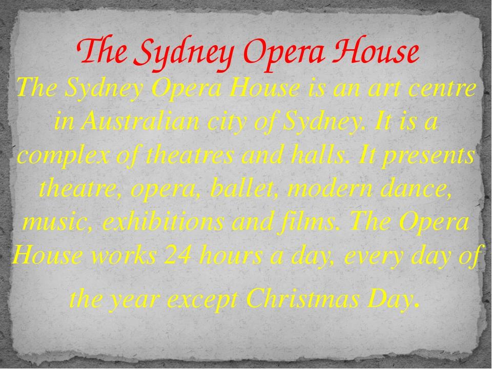 The Sydney Opera House is an art centre in Australian city of Sydney. It is a...