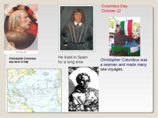 Christopher Columbus was born in Italy He lived in Spain for a long time Chri