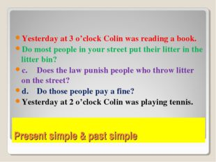 Present simple & past simple Yesterday at 3 o'clock Colin was reading a book.