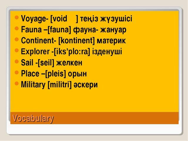 Vocabulary Voyage- [voidᵹ] теңіз жүзушісі Fauna –[fauna] фауна- жануар Contin...