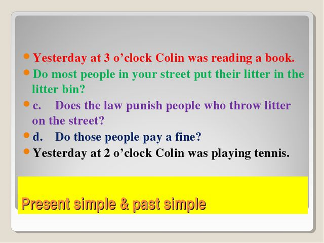 Present simple & past simple Yesterday at 3 o'clock Colin was reading a book....