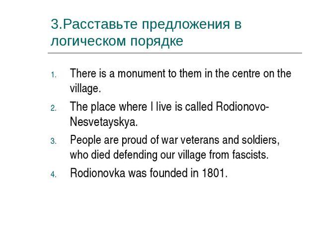 3.Расставьте предложения в логическом порядке There is a monument to them in...