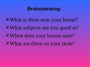 Brainstorming What is there near your home? What subjects are you good at? Wh