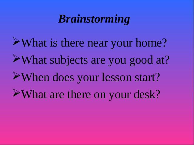 Brainstorming What is there near your home? What subjects are you good at? Wh...