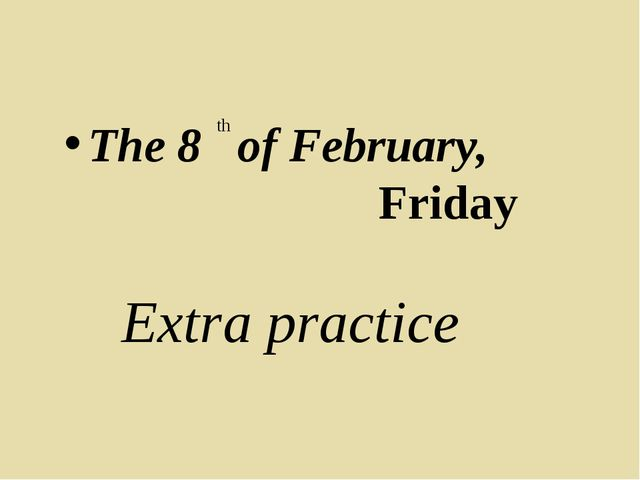 The 8 of February, 					Friday th Extra practice