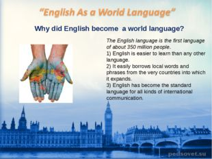 Why did English become a world language? The English language is the first la