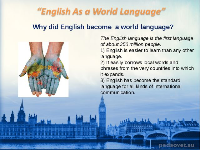 Why did English become a world language? The English language is the first la...