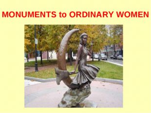 MONUMENTS to ORDINARY WOMEN