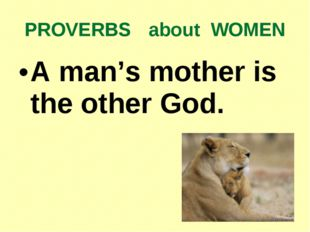 PROVERBS about WOMEN A man's mother is the other God.