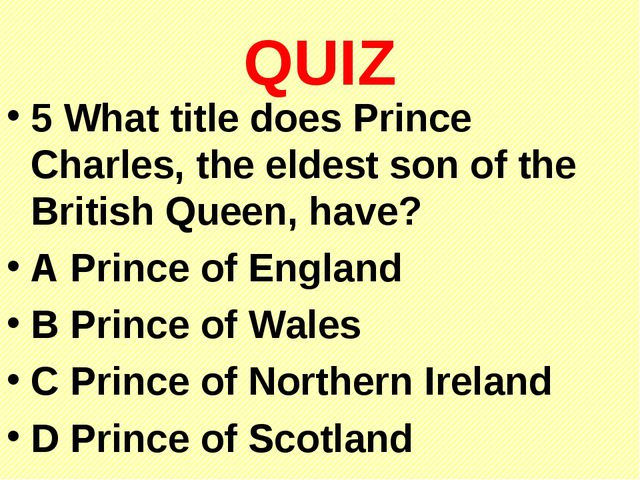QUIZ 5 What title does Prince Charles, the eldest son of the British Queen, h...