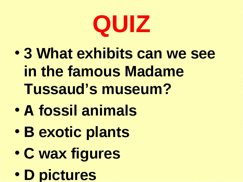 QUIZ 3 What exhibits can we see in the famous Madame Tussaud's museum? A foss...