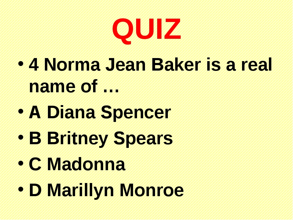 QUIZ 4 Norma Jean Baker is a real name of … A Diana Spencer B Britney Spears...