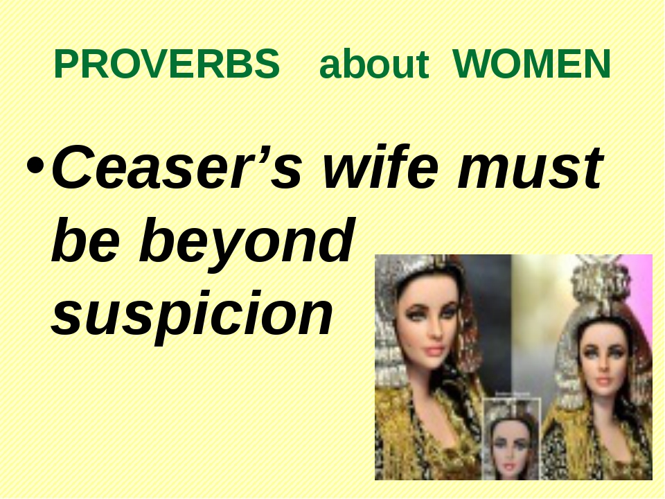 PROVERBS about WOMEN Ceaser's wife must be beyond suspicion